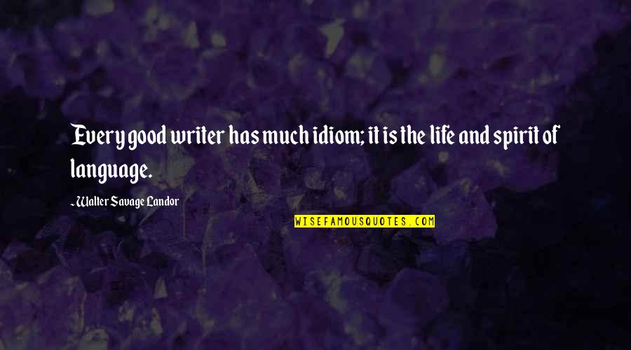 Drustan Quotes By Walter Savage Landor: Every good writer has much idiom; it is