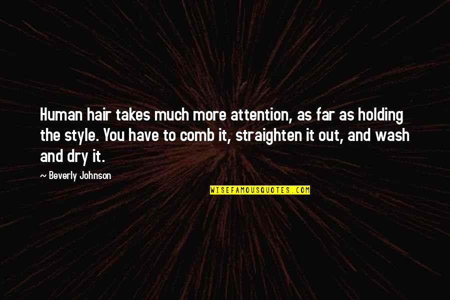 Dry As Quotes By Beverly Johnson: Human hair takes much more attention, as far