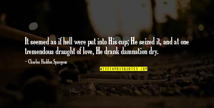 Dry As Quotes By Charles Haddon Spurgeon: It seemed as if hell were put into