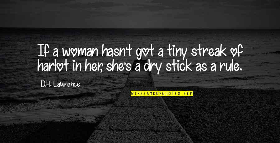 Dry As Quotes By D.H. Lawrence: If a woman hasn't got a tiny streak