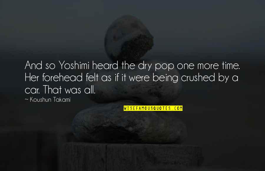 Dry As Quotes By Koushun Takami: And so Yoshimi heard the dry pop one