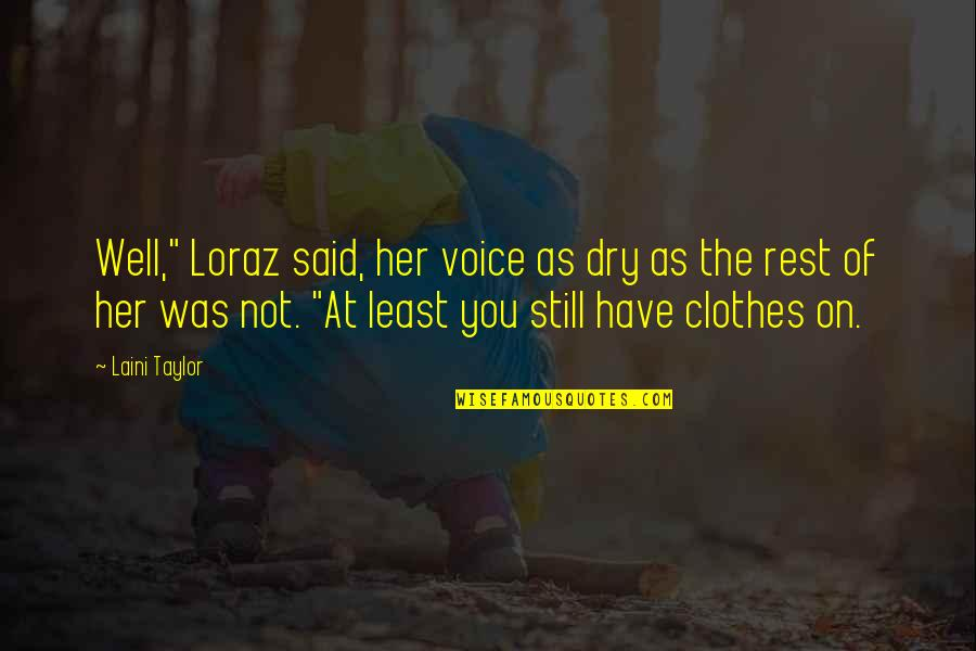 "Dry As Quotes By Laini Taylor: Well,"" Loraz said, her voice as dry as"