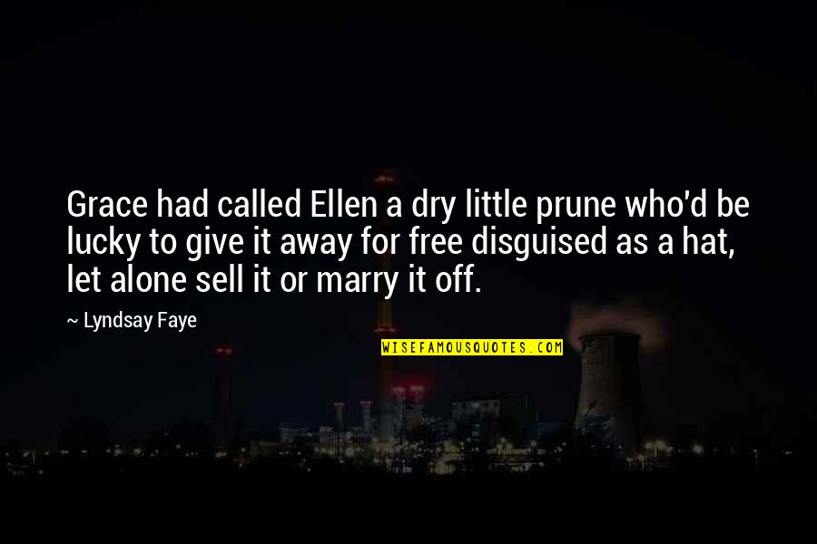 Dry As Quotes By Lyndsay Faye: Grace had called Ellen a dry little prune