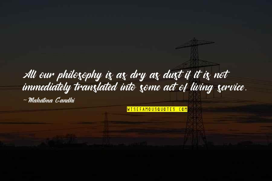 Dry As Quotes By Mahatma Gandhi: All our philosophy is as dry as dust