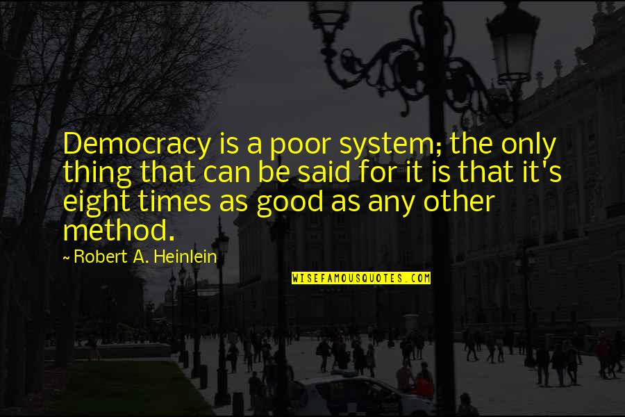 Dry As Quotes By Robert A. Heinlein: Democracy is a poor system; the only thing