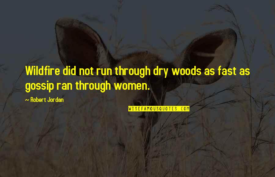 Dry As Quotes By Robert Jordan: Wildfire did not run through dry woods as