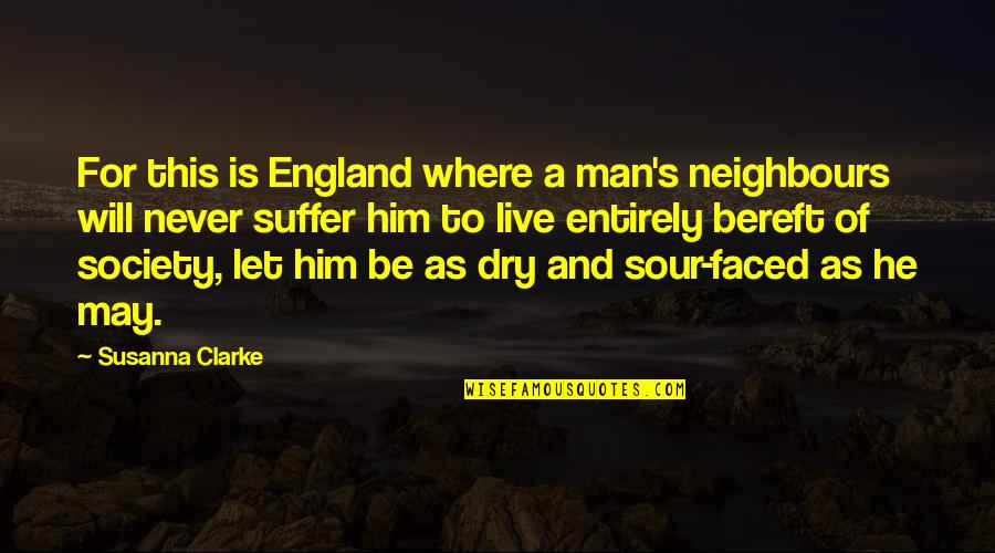 Dry As Quotes By Susanna Clarke: For this is England where a man's neighbours