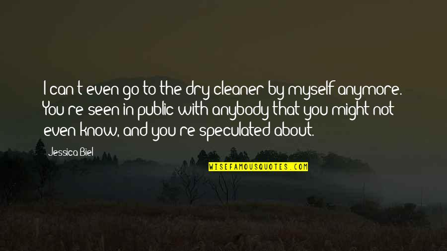 Dry Cleaner Quotes By Jessica Biel: I can't even go to the dry cleaner