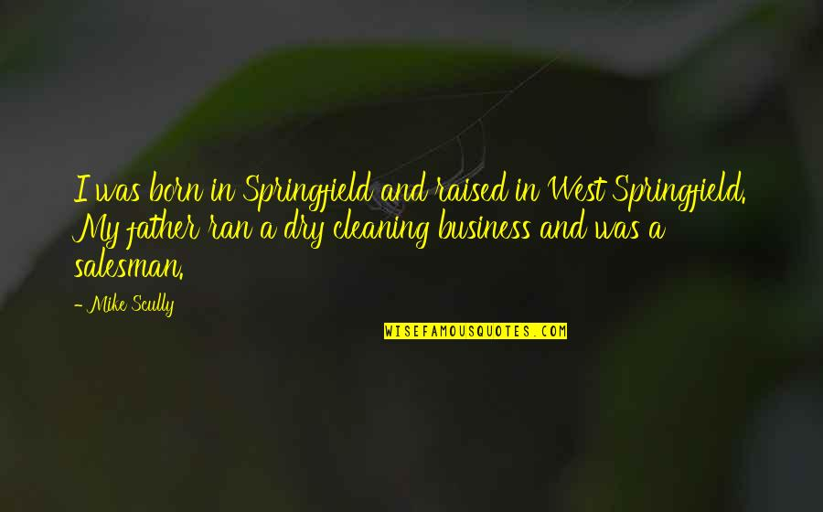 Dry Cleaning Quotes By Mike Scully: I was born in Springfield and raised in