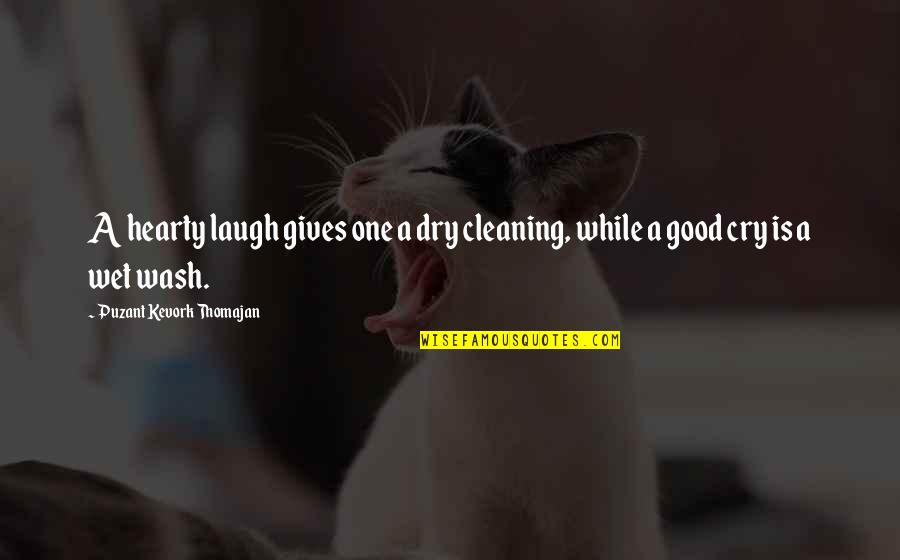 Dry Cleaning Quotes By Puzant Kevork Thomajan: A hearty laugh gives one a dry cleaning,