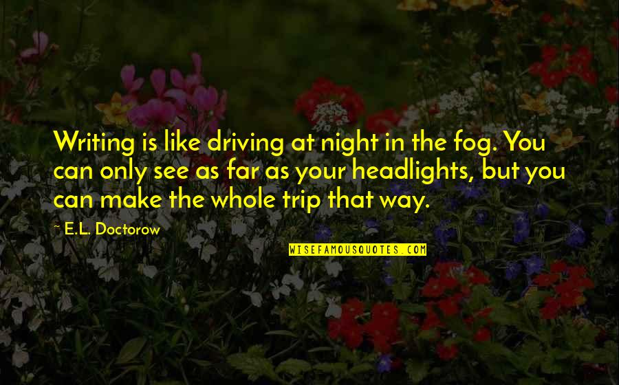 Drye Quotes By E.L. Doctorow: Writing is like driving at night in the