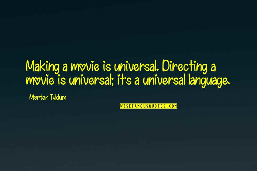 Drye Quotes By Morten Tyldum: Making a movie is universal. Directing a movie