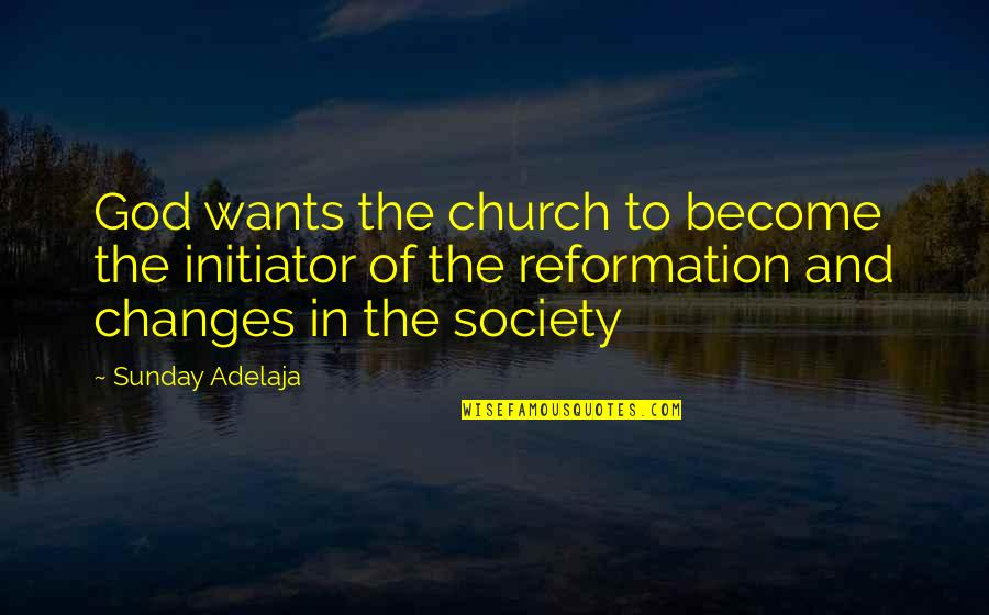 Drye Quotes By Sunday Adelaja: God wants the church to become the initiator