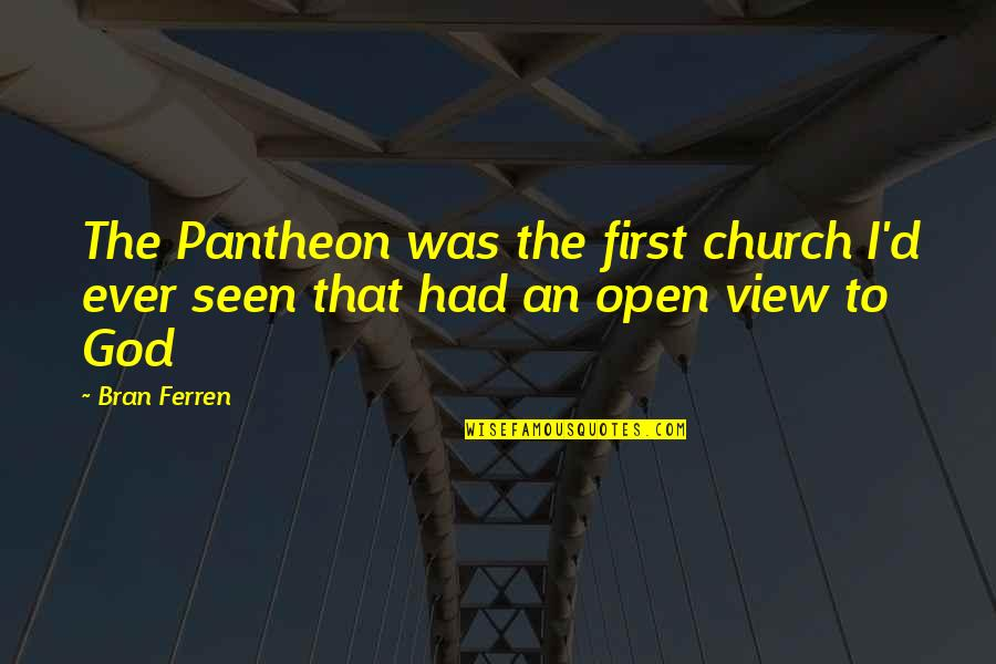 Dryer Repair Quotes By Bran Ferren: The Pantheon was the first church I'd ever