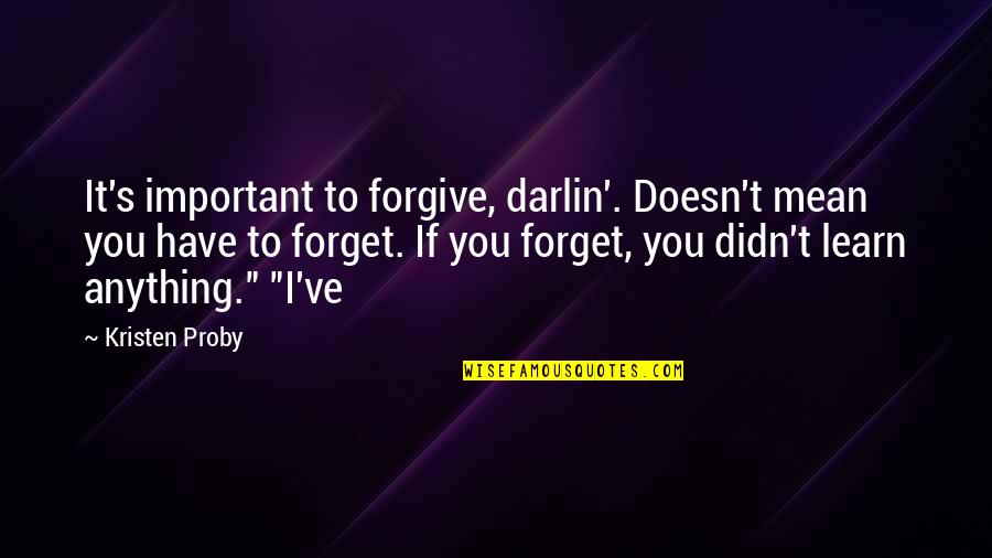 Dryer Repair Quotes By Kristen Proby: It's important to forgive, darlin'. Doesn't mean you