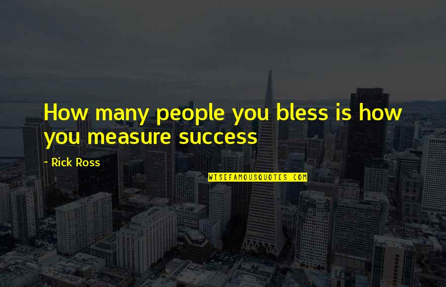 Dryfood Quotes By Rick Ross: How many people you bless is how you