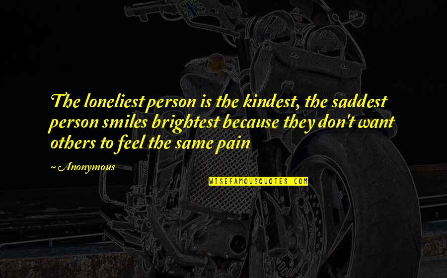 Dryn Quotes By Anonymous: The loneliest person is the kindest, the saddest