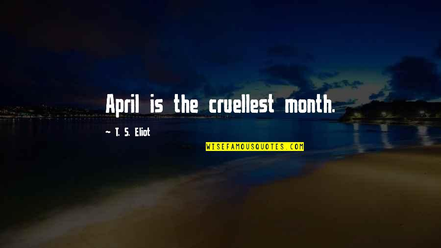 Dryn Quotes By T. S. Eliot: April is the cruellest month.