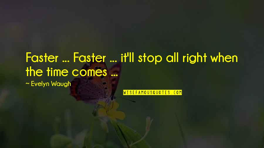 Dslr Pics Quotes By Evelyn Waugh: Faster ... Faster ... it'll stop all right