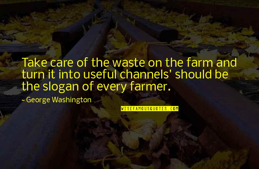 Dslr Pics Quotes By George Washington: Take care of the waste on the farm