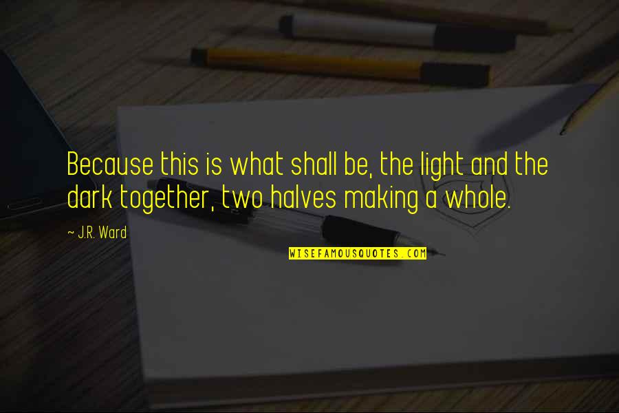 Dslr Pics Quotes By J.R. Ward: Because this is what shall be, the light