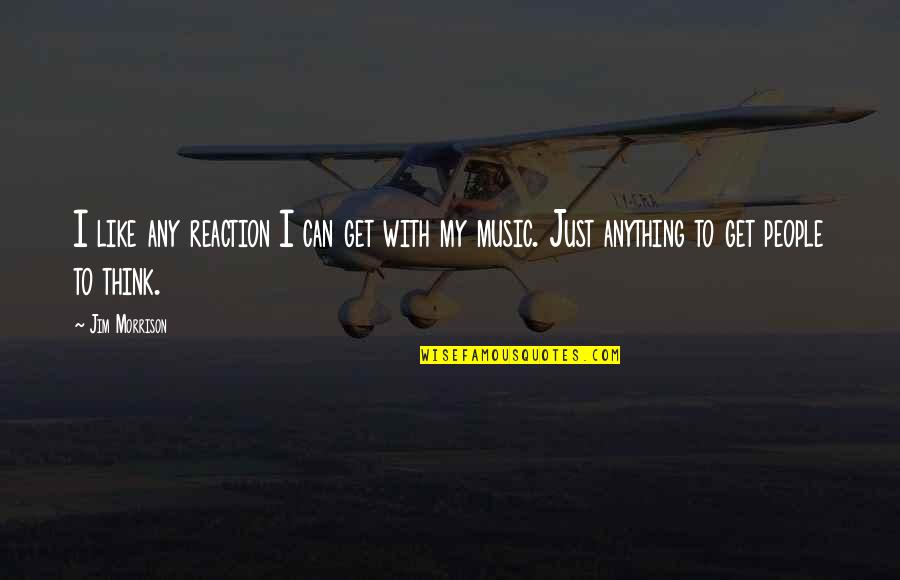 Dslr Pics Quotes By Jim Morrison: I like any reaction I can get with