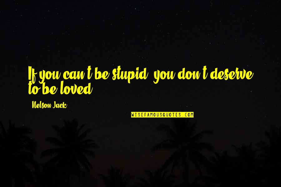 Dslr Pics Quotes By Nelson Jack: If you can't be stupid, you don't deserve