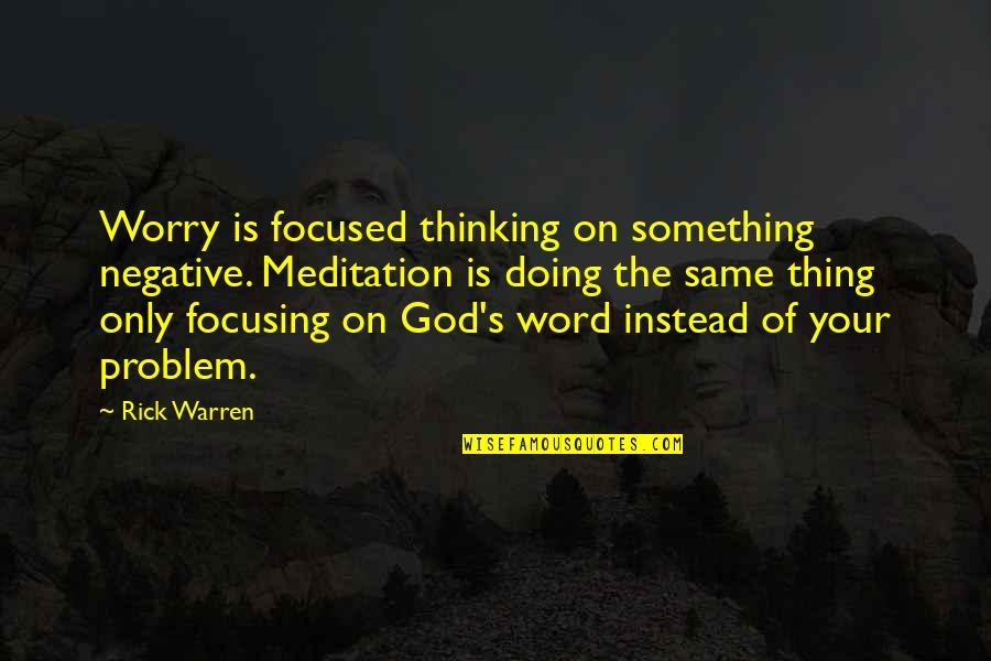 Dslr Pics Quotes By Rick Warren: Worry is focused thinking on something negative. Meditation