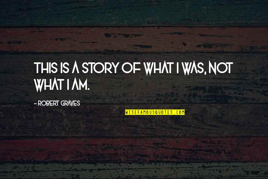 Dslr Pics Quotes By Robert Graves: This is a story of what I was,