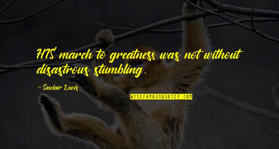 Dslr Pics Quotes By Sinclair Lewis: HIS march to greatness was not without disastrous