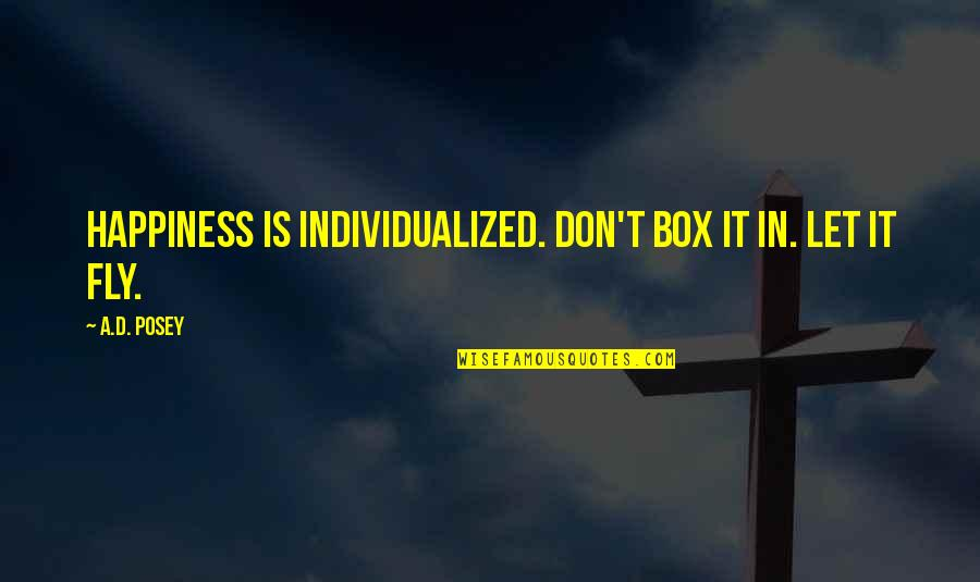 D'souza Quotes By A.D. Posey: Happiness is individualized. Don't box it in. Let