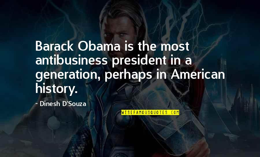 D'souza Quotes By Dinesh D'Souza: Barack Obama is the most antibusiness president in