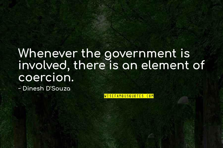 D'souza Quotes By Dinesh D'Souza: Whenever the government is involved, there is an