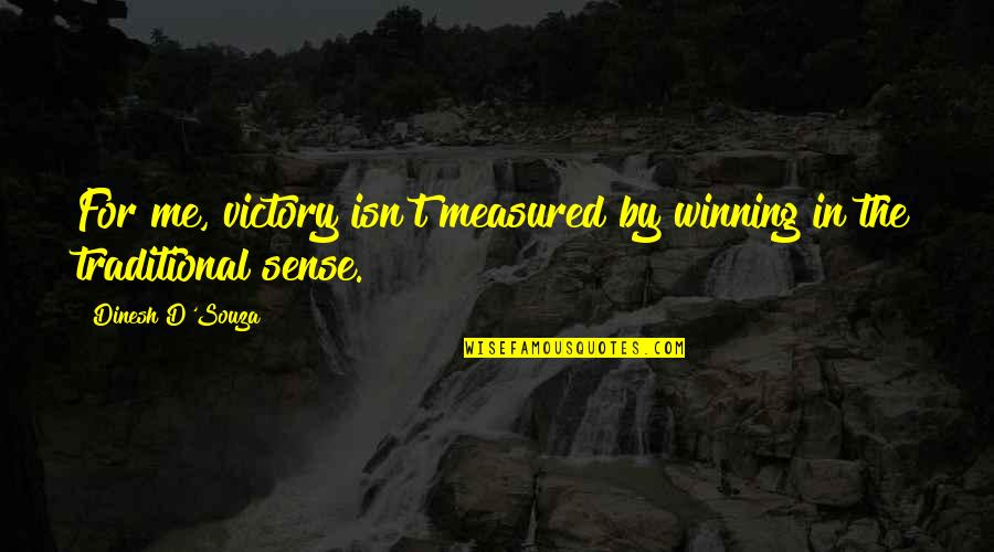D'souza Quotes By Dinesh D'Souza: For me, victory isn't measured by winning in