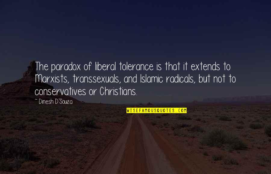 D'souza Quotes By Dinesh D'Souza: The paradox of liberal tolerance is that it
