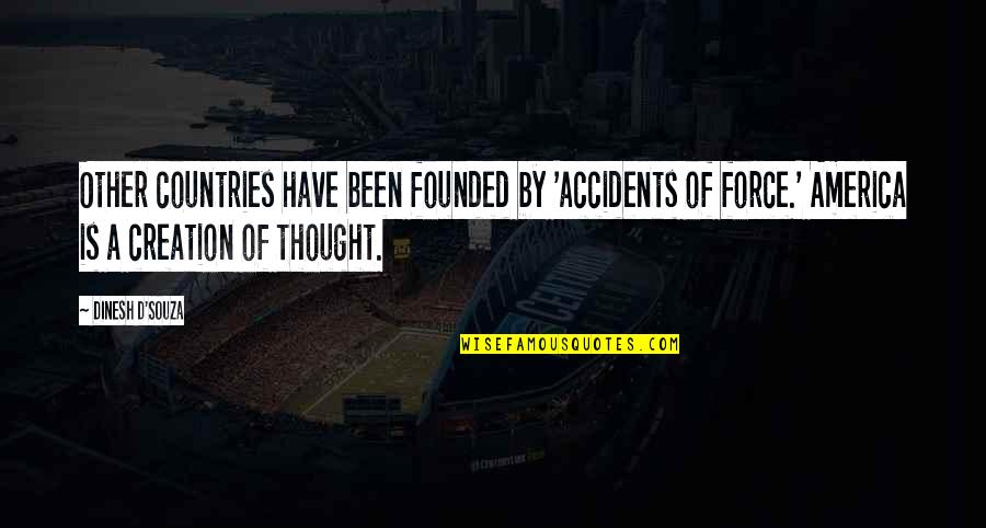 D'souza Quotes By Dinesh D'Souza: Other countries have been founded by 'accidents of