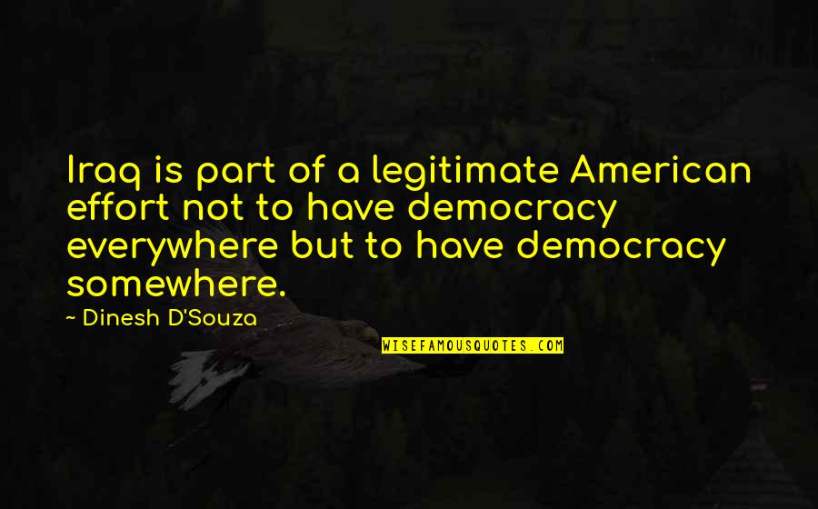 D'souza Quotes By Dinesh D'Souza: Iraq is part of a legitimate American effort