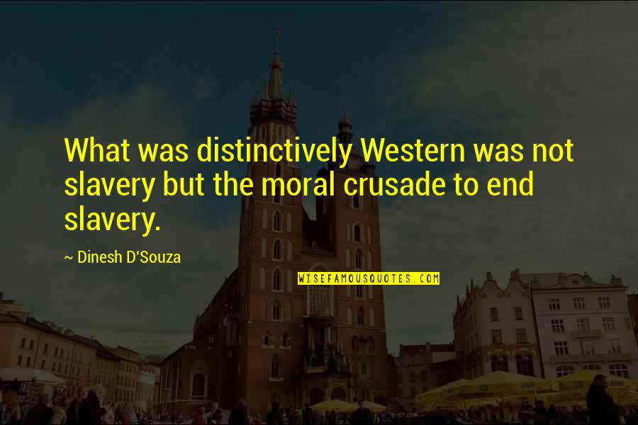 D'souza Quotes By Dinesh D'Souza: What was distinctively Western was not slavery but