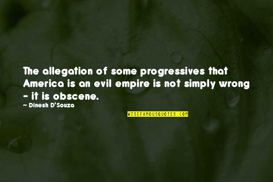 D'souza Quotes By Dinesh D'Souza: The allegation of some progressives that America is