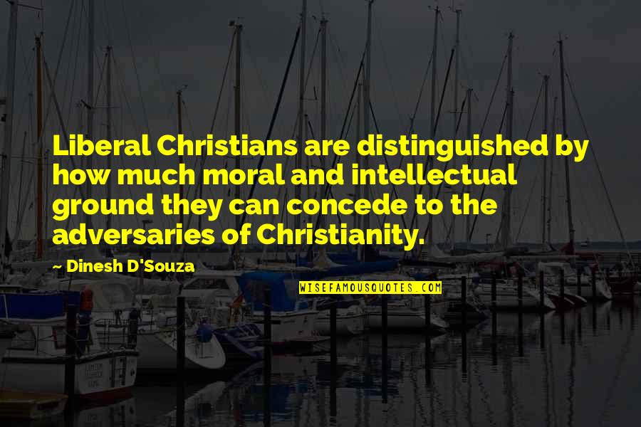 D'souza Quotes By Dinesh D'Souza: Liberal Christians are distinguished by how much moral