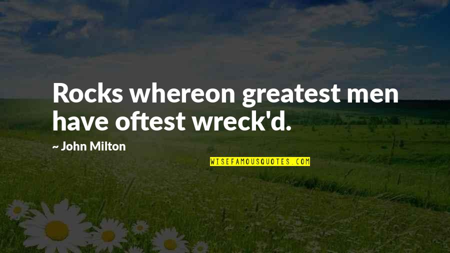 D'souza Quotes By John Milton: Rocks whereon greatest men have oftest wreck'd.