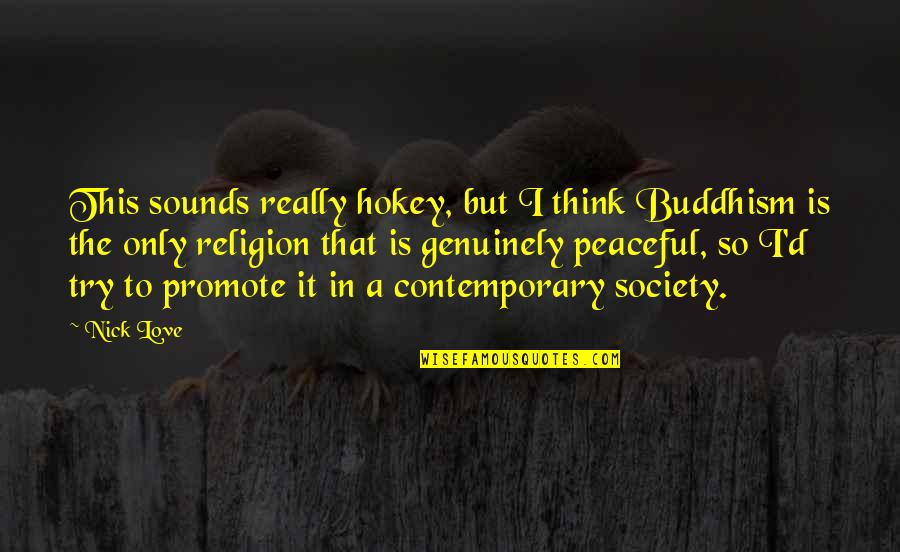 D'souza Quotes By Nick Love: This sounds really hokey, but I think Buddhism