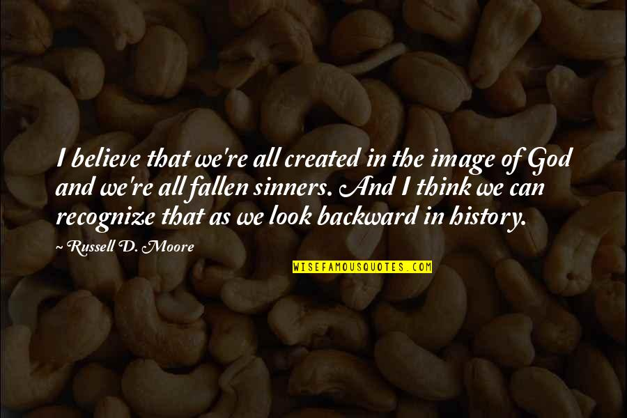 D'souza Quotes By Russell D. Moore: I believe that we're all created in the