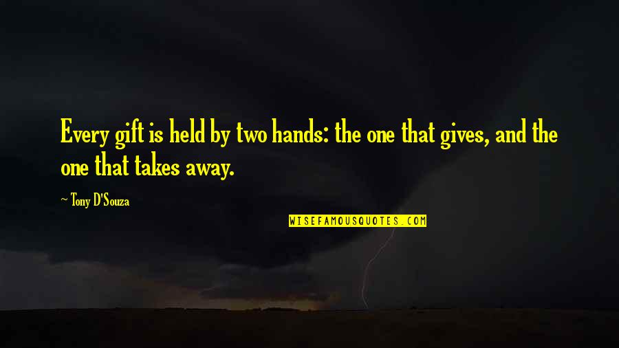 D'souza Quotes By Tony D'Souza: Every gift is held by two hands: the