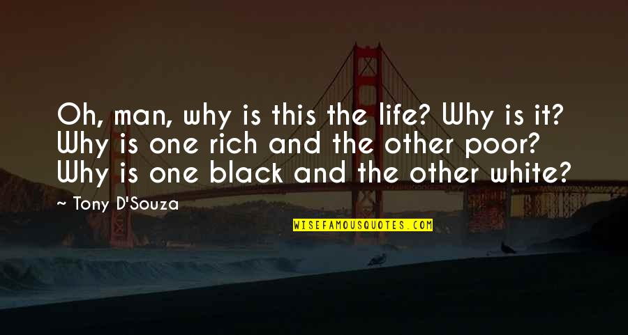 D'souza Quotes By Tony D'Souza: Oh, man, why is this the life? Why