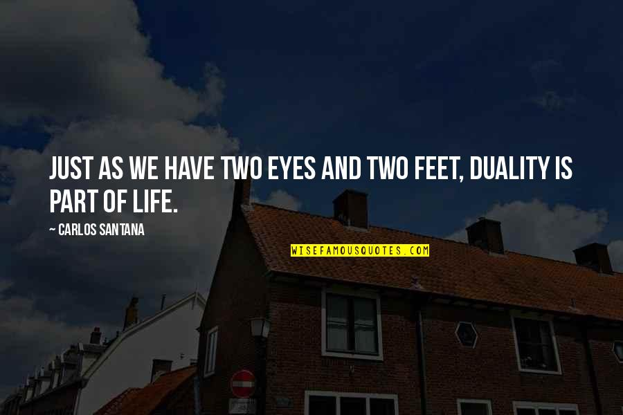 Duality Of Life Quotes By Carlos Santana: Just as we have two eyes and two