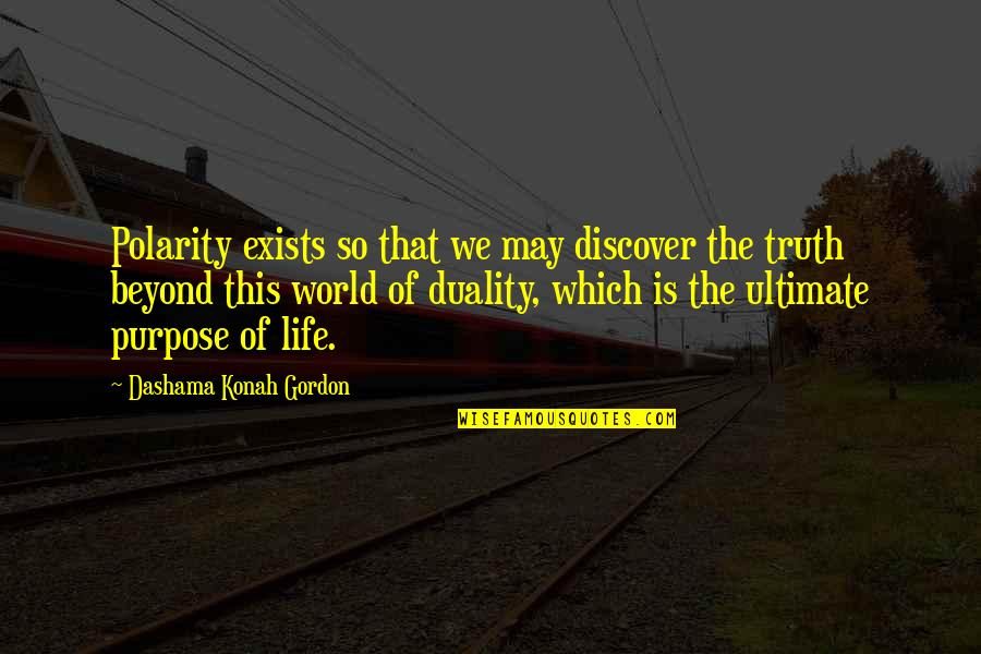 Duality Of Life Quotes By Dashama Konah Gordon: Polarity exists so that we may discover the