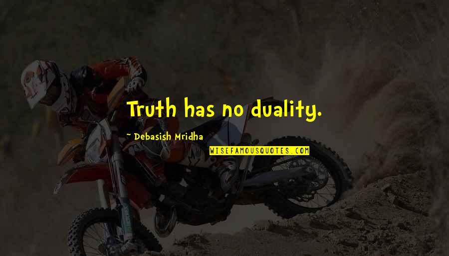 Duality Of Life Quotes By Debasish Mridha: Truth has no duality.