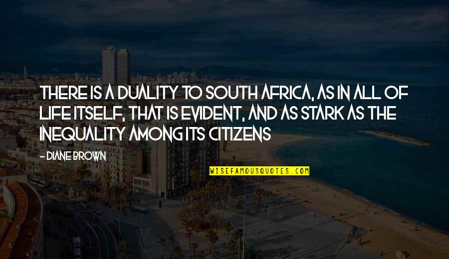 Duality Of Life Quotes By Diane Brown: There is a duality to South Africa, as