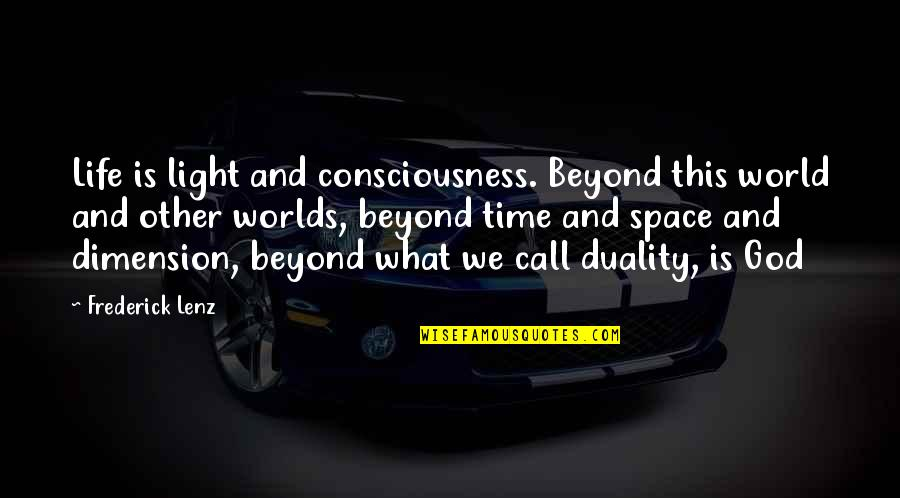 Duality Of Life Quotes By Frederick Lenz: Life is light and consciousness. Beyond this world